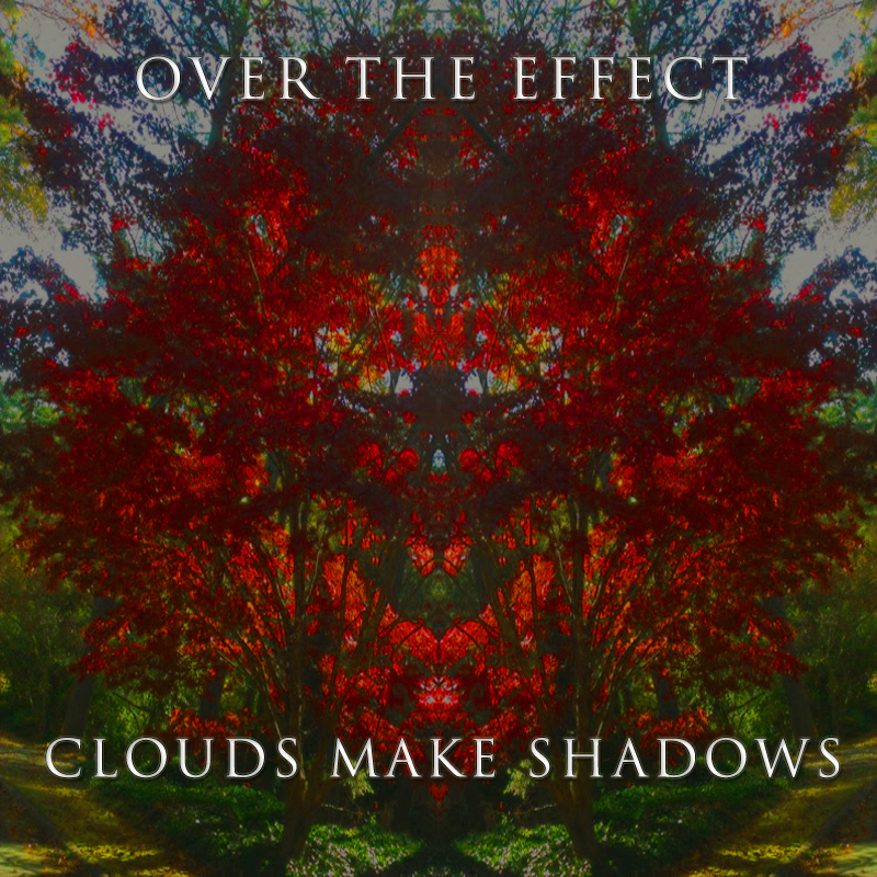 "Over The Effect - ""Clouds Make Shadows"" [EP]"